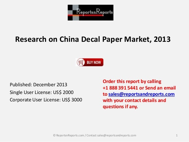Research on China Decal Paper Market, 2013 Published: December 2013 Single User License: US$ 2000 Corporate User License: ...