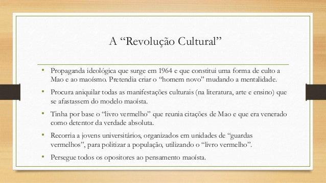 """• Propaganda ideológica que surge em 1964 e que constitui uma forma de culto a Mao e ao maoísmo. Pretendia criar o """"homem ..."""