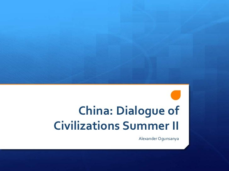 China: Dialogue ofCivilizations Summer II               Alexander Ogunsanya