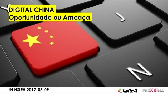 www.InHsieh.com Digital ChinaProxxima 2017 DIGITAL CHINA Oportunidade ou Ameaça IN HSIEH 2017-05-09