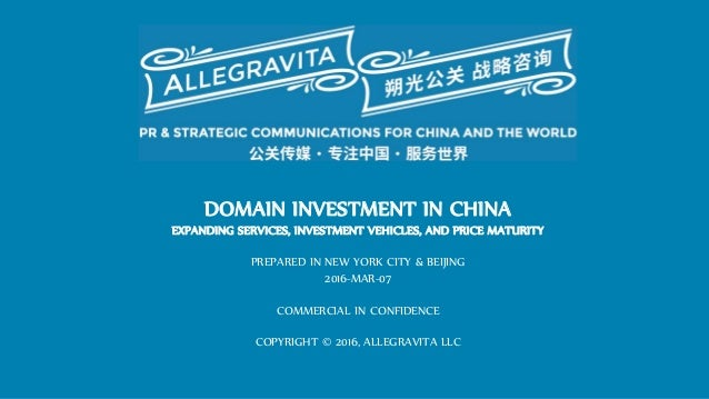 DOMAIN INVESTMENT IN CHINA EXPANDING SERVICES, INVESTMENT VEHICLES, AND PRICE MATURITY PREPARED IN NEW YORK CITY & BEIJING...