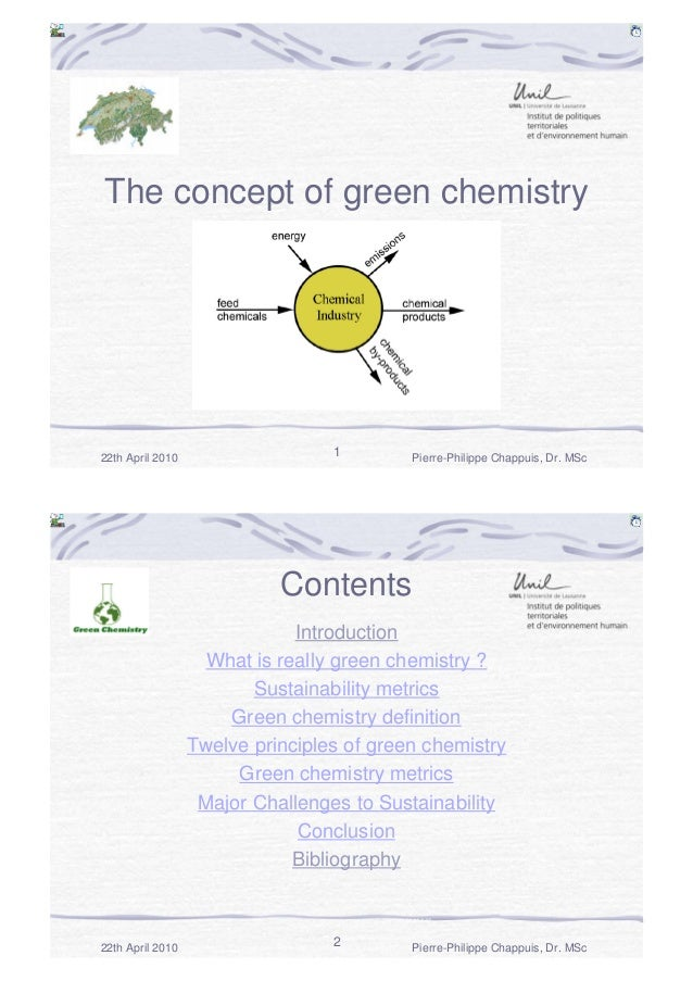 The concept of green chemistry  22th April 2010  1  Pierre-Philippe Chappuis, Dr. MSc  Contents Introduction What is reall...