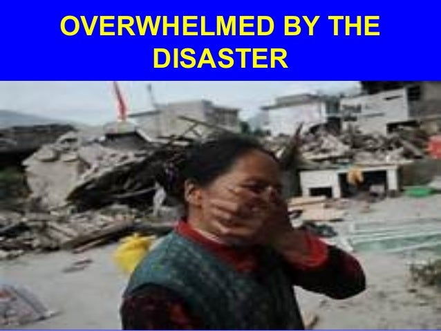 OVERWHELMED BY THEDISASTER