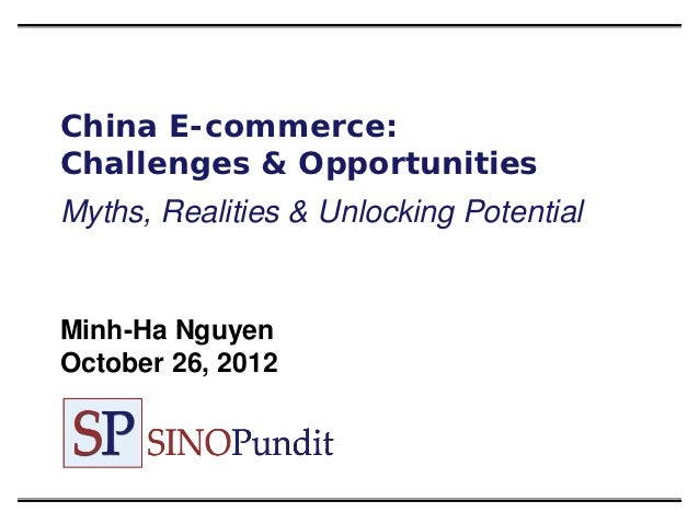 China E-commerce:Challenges & OpportunitiesMyths, Realities & Unlocking PotentialMinh-Ha NguyenOctober 26, 2012