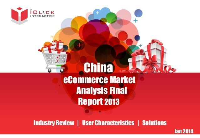 China  eCommerce Market Analysis Final Report 2013 Industry Review | User Characteristics | Solutions  Jan 2014