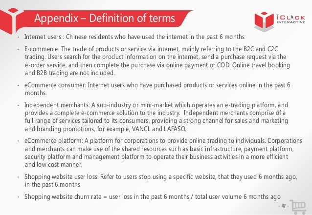 Appendix – Definition of terms - Internet users : Chinese residents who have used the internet in the past 6 months - E-co...