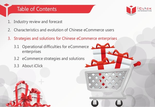 Table of Contents 1. Industry review and forecast 2. Characteristics and evolution of Chinese eCommerce users 3. Strategie...