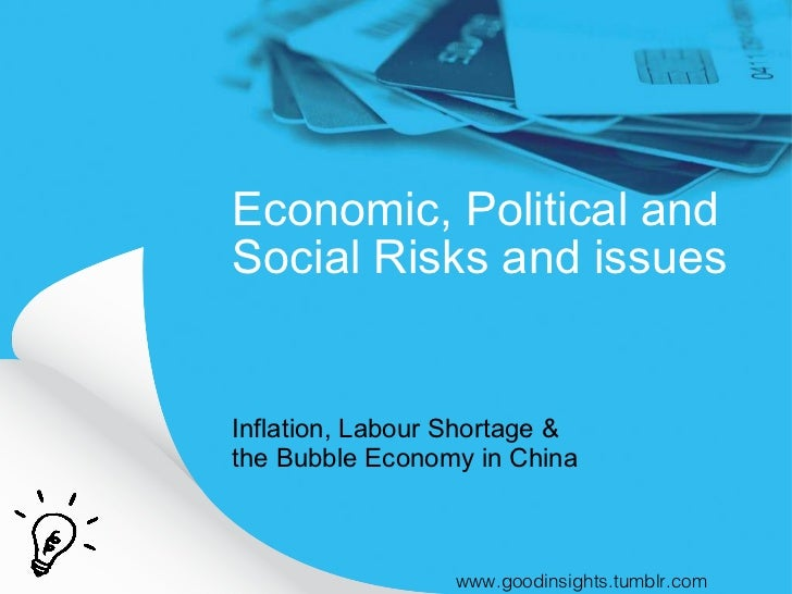 Economic, Political and Social Risks and issues <ul><li>Inflation, Labour Shortage &  the Bubble Economy in China </li></u...