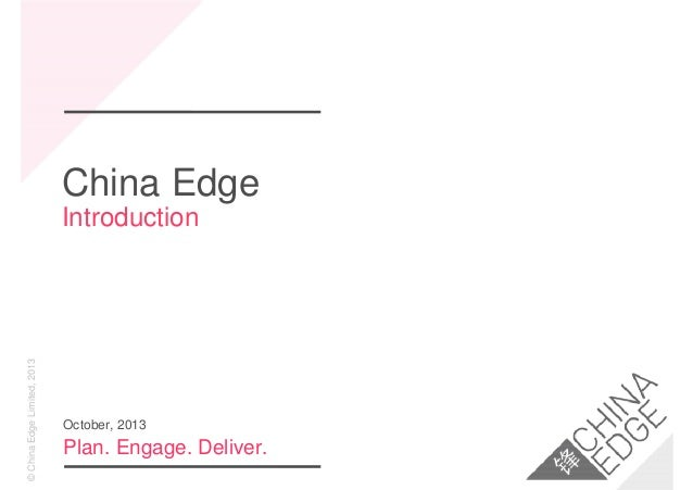 ©ChinaEdgeLimited,2013 China Edge Introduction Plan. Engage. Deliver. October, 2013
