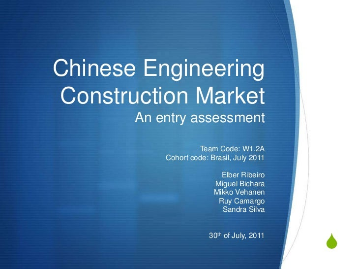 Chinese Engineering Construction MarketAn entry assessment<br />Team Code: W1.2A<br />Cohort code: Brasil, July 2011<br />...