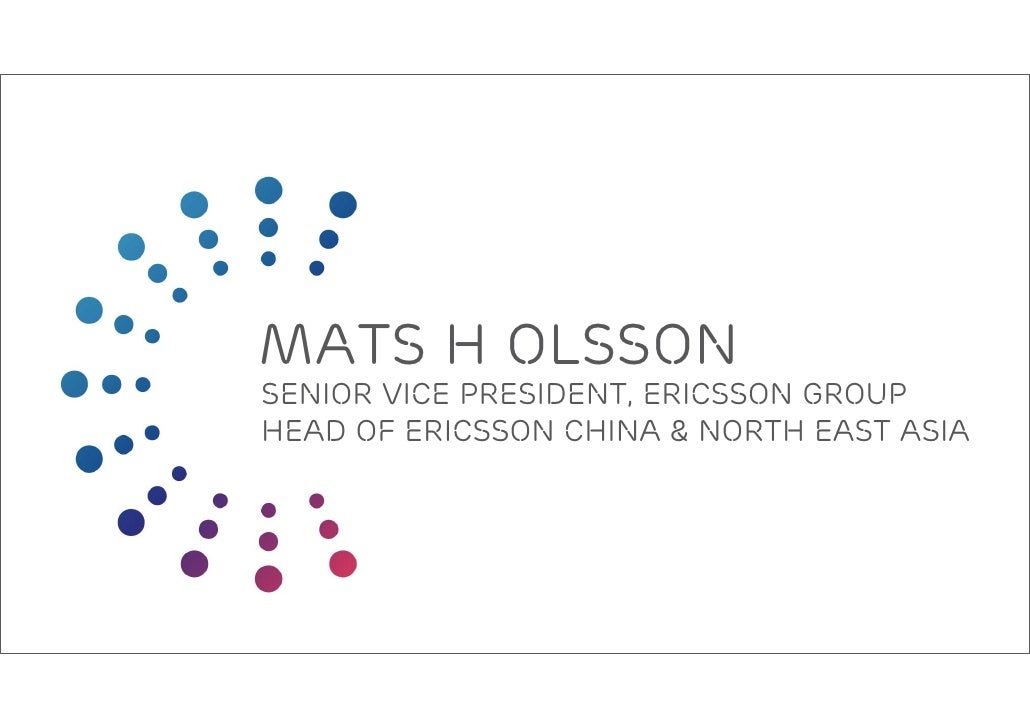 Mats H Olsson Senior Vice President, Ericsson Group Head of Ericsson China & North East Asia