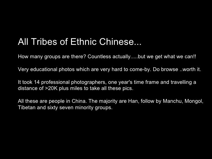 All Tribes of Ethnic Chinese...How many groups are there? Countless actually.....but we get what we can!!Very educational ...