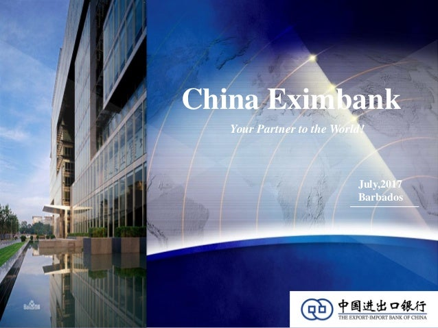 China Eximbank Your Partner to the World! July,2017 Barbados