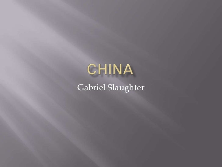 China<br />Gabriel Slaughter<br />