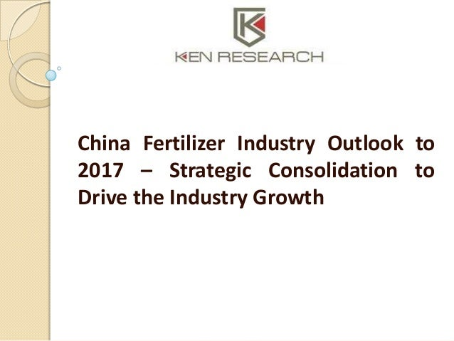 China Fertilizer Industry Outlook to 2017 – Strategic Consolidation to Drive the Industry Growth