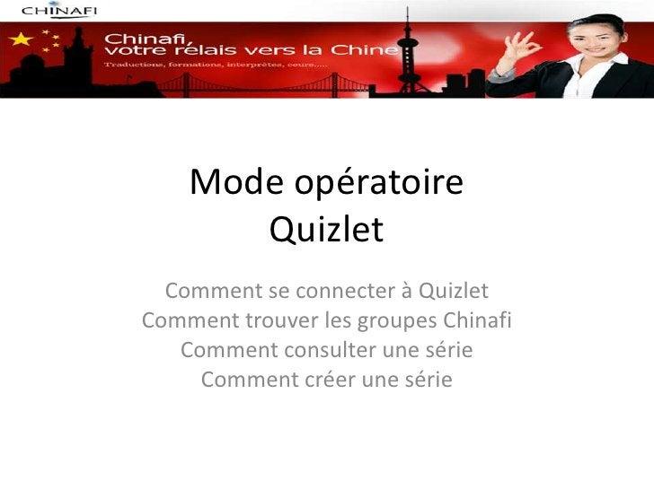 Mode opératoire       Quizlet  Comment se connecter à QuizletComment trouver les groupes Chinafi   Comment consulter une s...