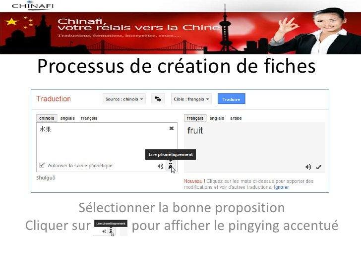 Processus de création de fiches         Sélectionner la bonne propositionCliquer sur       pour afficher le pingying accen...