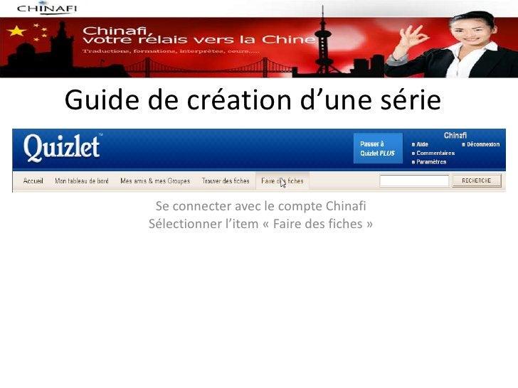 Guide de création d'une série       Se connecter avec le compte Chinafi      Sélectionner l'item « Faire des fiches »