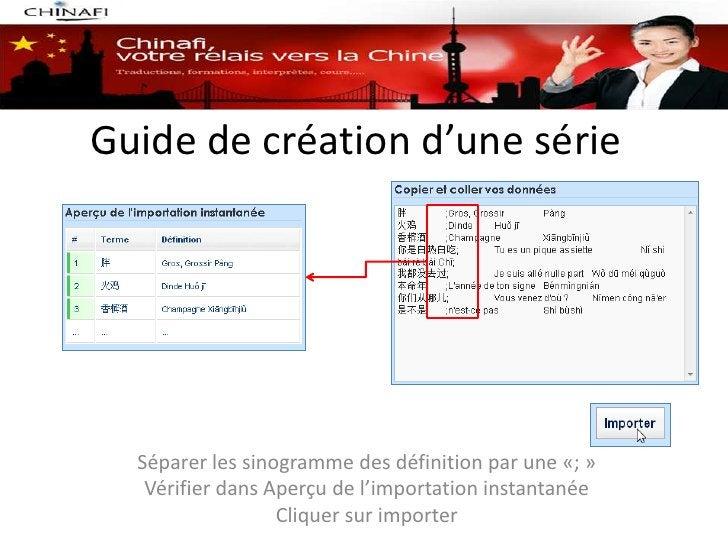 Guide de création d'une série  Séparer les sinogramme des définition par une «; »   Vérifier dans Aperçu de l'importation ...