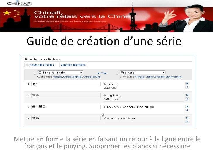 Guide de création d'une sérieMettre en forme la série en faisant un retour à la ligne entre le  français et le pinying. Su...