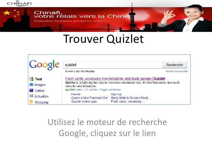 Trouver QuizletUtilisez le moteur de recherche   Google, cliquez sur le lien