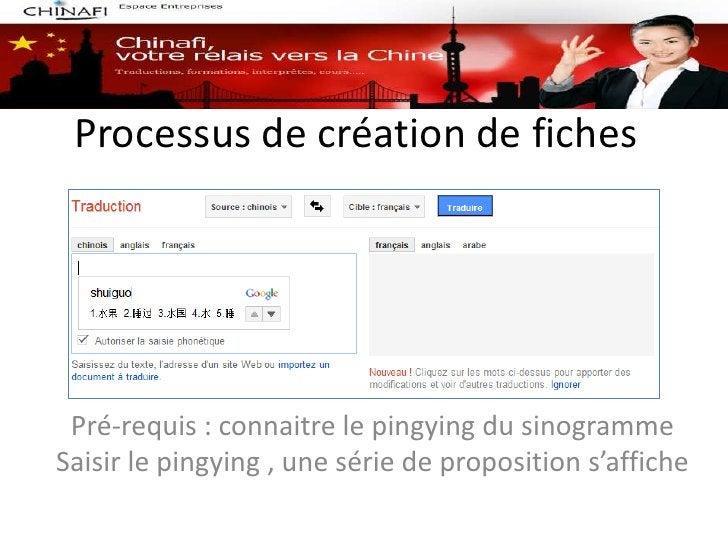 Processus de création de fiches Pré-requis : connaitre le pingying du sinogrammeSaisir le pingying , une série de proposit...