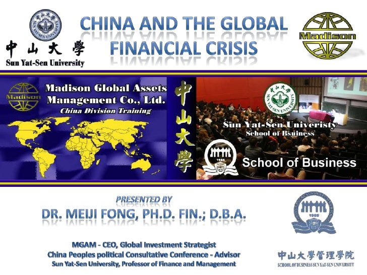 China and the Global Financial Crisis<br />Presented by <br />Dr. Meiji Fong, Ph.D. Fin.; D.B.A.<br />MGAM - CEO, Global I...