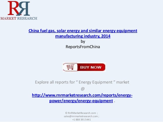China fuel gas, solar energy and similar energy equipment manufacturing industry, 2014 by ReportsFromChina  Explore all re...