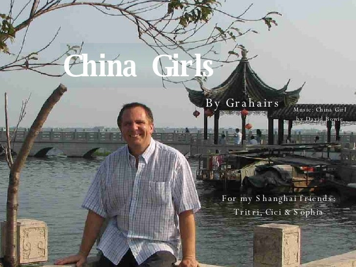 China Girls By Grahairs For my Shanghai friends: Tritri, Cici & Sophia Music: China Girl by David Bowie