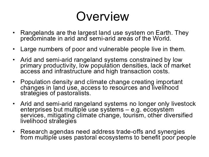 Overview • Rangelands are the largest land use system on Earth. They   predominate in arid and semi-arid areas of the Worl...