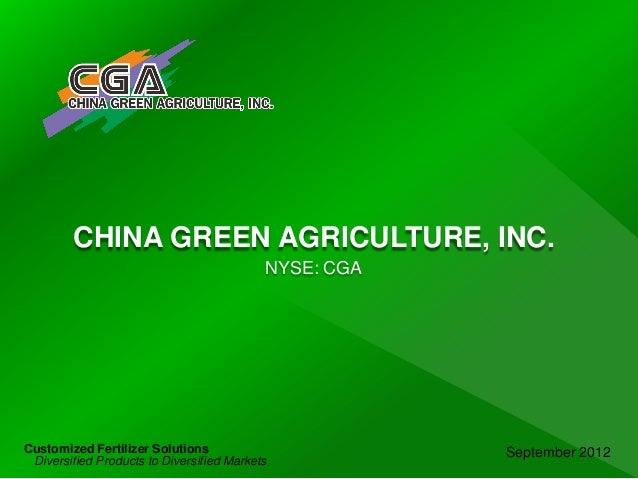 CHINA GREEN AGRICULTURE, INC.September 2012Customized Fertilizer SolutionsDiversified Products to Diversified MarketsNYSE:...