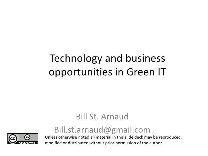 Technology and business opportunities in Green IT  <br />Bill St. Arnaud<br />Bill.st.arnaud@gmail.com<br />Unless otherwi...