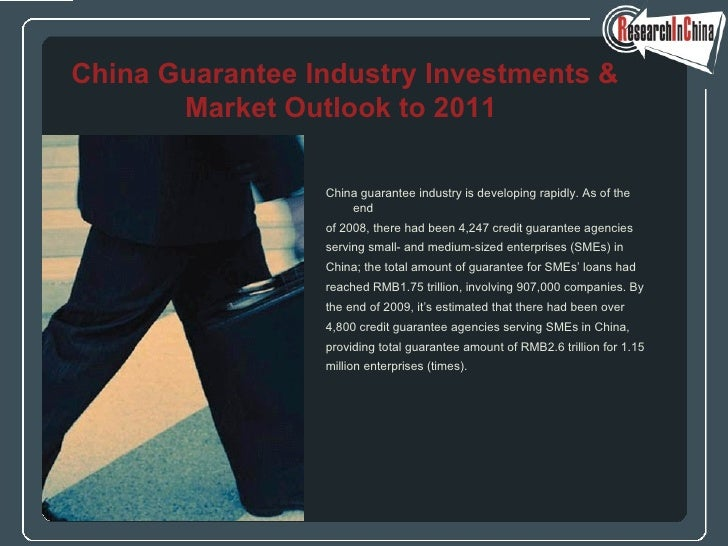 <ul><li>China guarantee industry is developing rapidly. As of the end  </li></ul><ul><li>of 2008, there had been 4,247 cre...