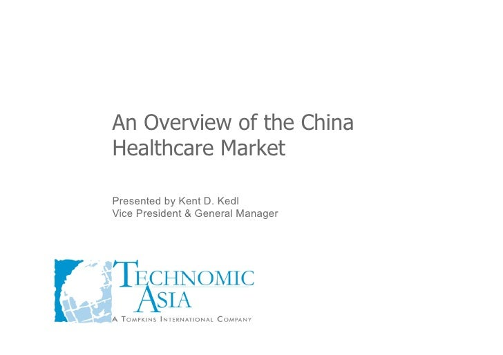 An Overview of the China Healthcare Market  Presented by Kent D. Kedl Vice President & General Manager