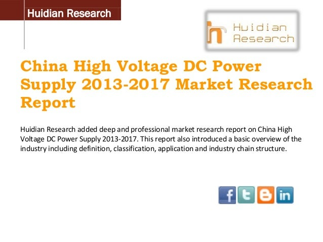 Huidian Research  China High Voltage DC Power Supply 2013-2017 Market Research Report Huidian Research added deep and prof...