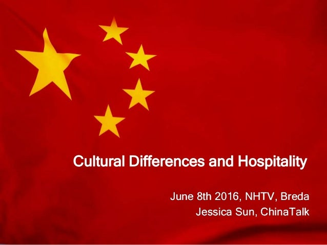 Cultural Differences and Hospitality June 8th 2016, NHTV, Breda Jessica Sun, ChinaTalk