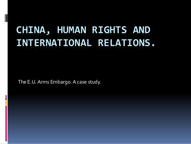 CHINA, HUMAN RIGHTS AND INTERNATIONAL RELATIONS. The E.U.Arms Embargo. A case study.