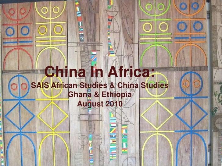 China In Africa: SAIS African Studies & China StudiesGhana & EthiopiaAugust 2010<br />