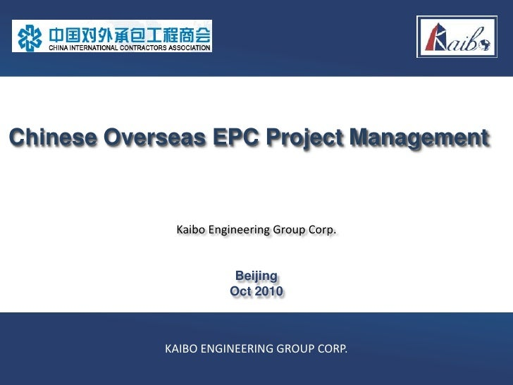 Chinese Overseas EPC Project Management             Kaibo Engineering Group Corp.                       Beijing           ...