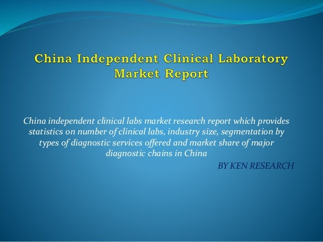 China independent clinical labs market research report which provides statistics on number of clinical labs, industry size...