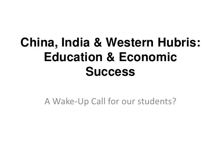 China, India & Western Hubris: Education & Economic Success <br />A Wake-Up Call for our students?<br />