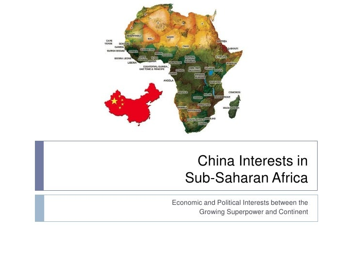 China Interests in    Sub-Saharan AfricaEconomic and Political Interests between the       Growing Superpower and Continent