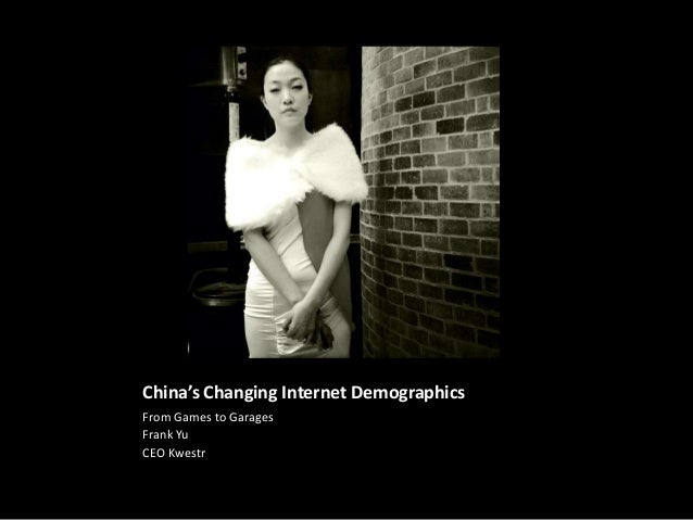 China's Changing Internet Demographics From Games to Garages Frank Yu CEO Kwestr