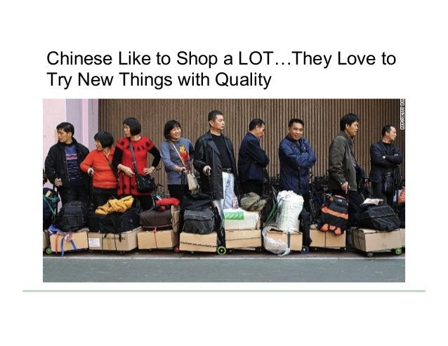 Chinese Like to Shop a LOT…They Love to Try New Things with Quality