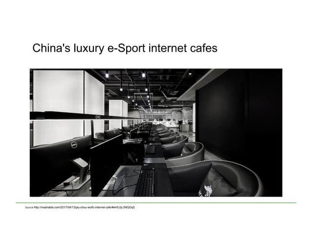 China's luxury e-Sport internet cafes Source  http://mashable.com/2017/04/13/jay-chou-wolfz-internet-cafe/#wHL0p.5RQOq0