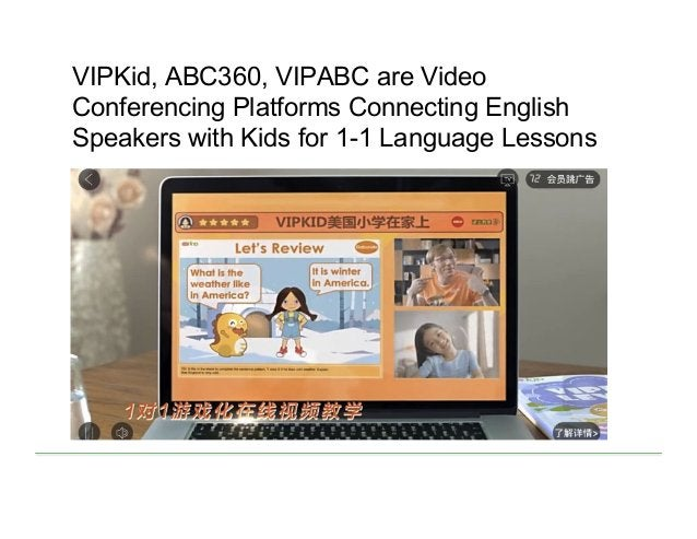 VIPKid, ABC360, VIPABC are Video Conferencing Platforms Connecting English Speakers with Kids for 1-1 Language Lessons