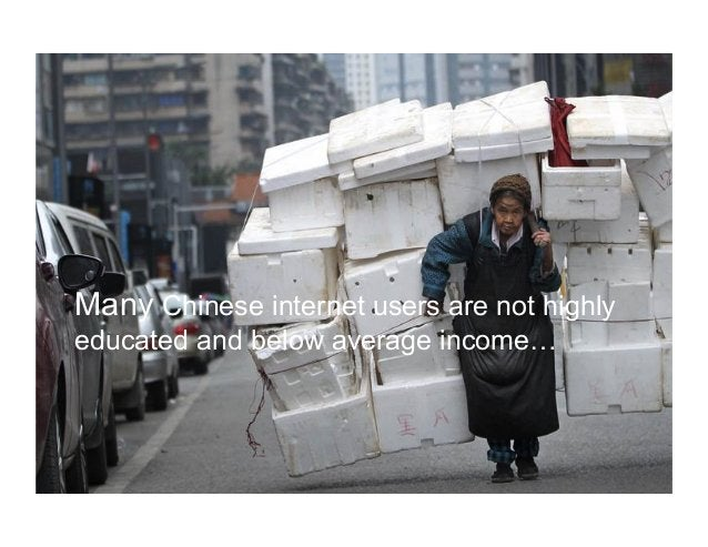 Many Chinese internet users are not highly educated and below average income…
