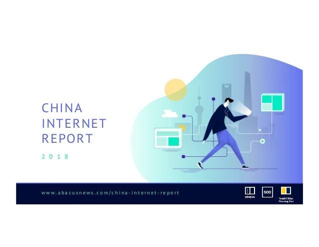 w w w . a b a c u s n e w s . c o m / c h i n a - i n t e r n e t - r e p o r t CHINA INTERNET REPORT 2 0 1 8