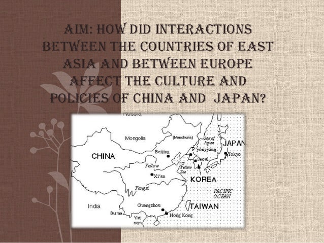 Aim: How did interactionsbetween the countries of EastAsia and between Europeaffect the culture andpolicies of China and J...