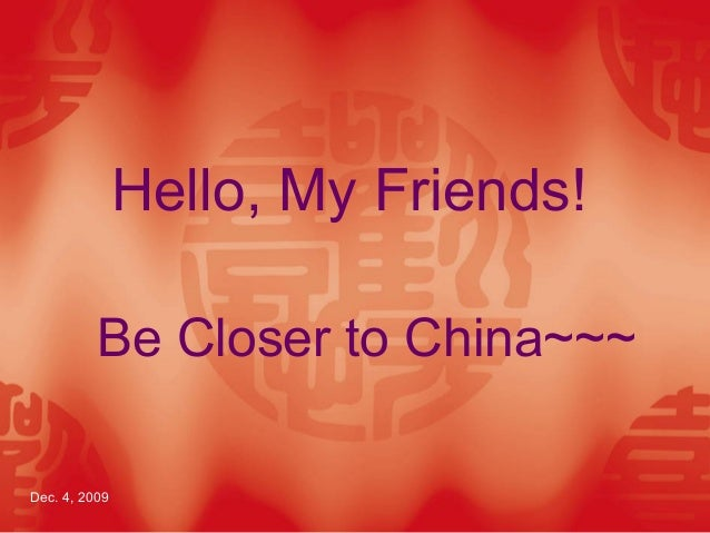 Hello, My Friends! Be Closer to China~~~ Dec. 4, 2009